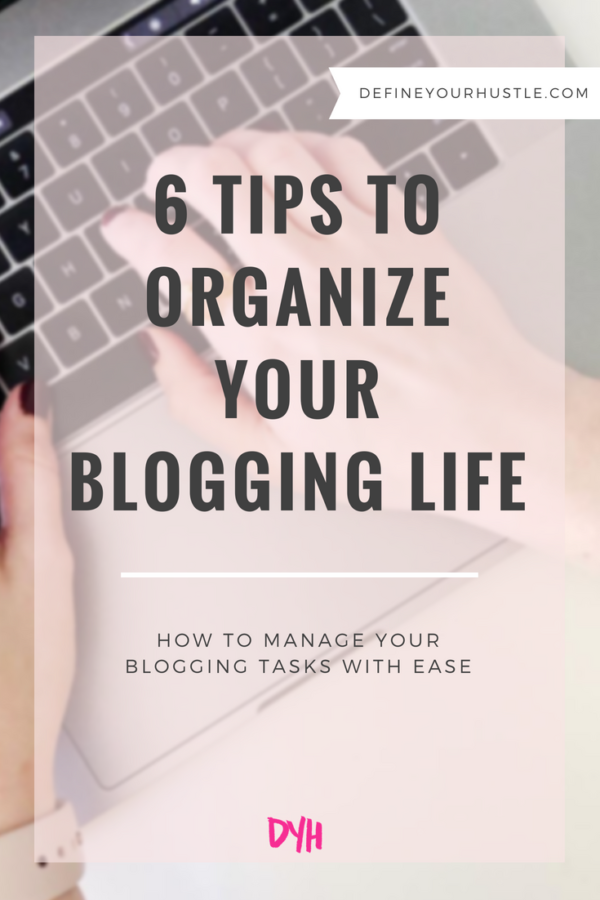 6 Tips to Organize Your Blogging Life