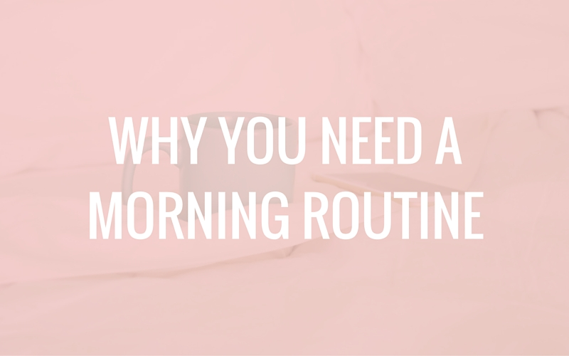 morning routine, why you need a morning routine, benefits of a morning routine, morning routine benefits, morning routine for success