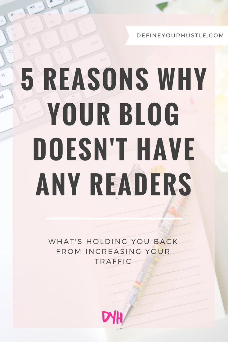 You've been working hard to publish content, but still your blog doesn't have any readers. What gives? Define Your Hustle is sharing five things that could be holding you back!