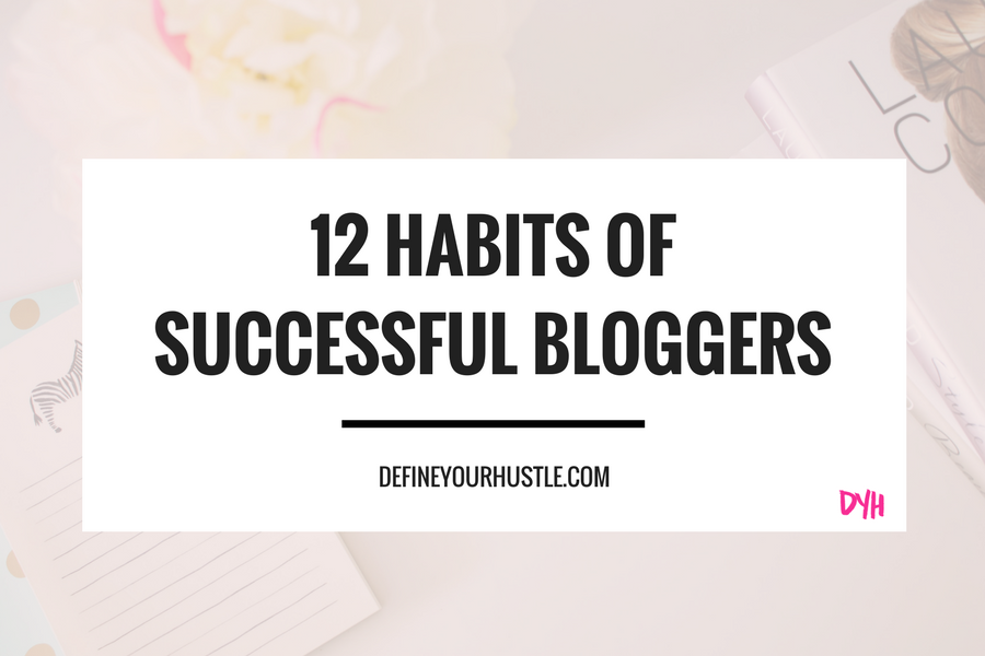 successful bloggers, habits of successful bloggers, how to be a successful blogger