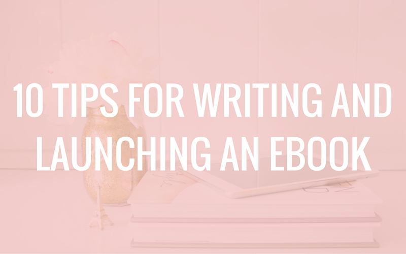10 Tips for Writing and Launching an eBook
