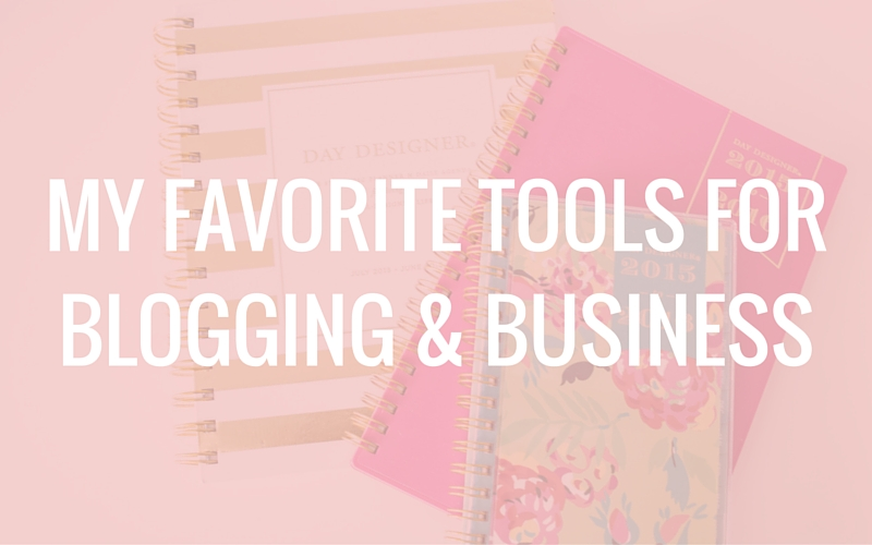 My Favorite Tools for Blogging & Business