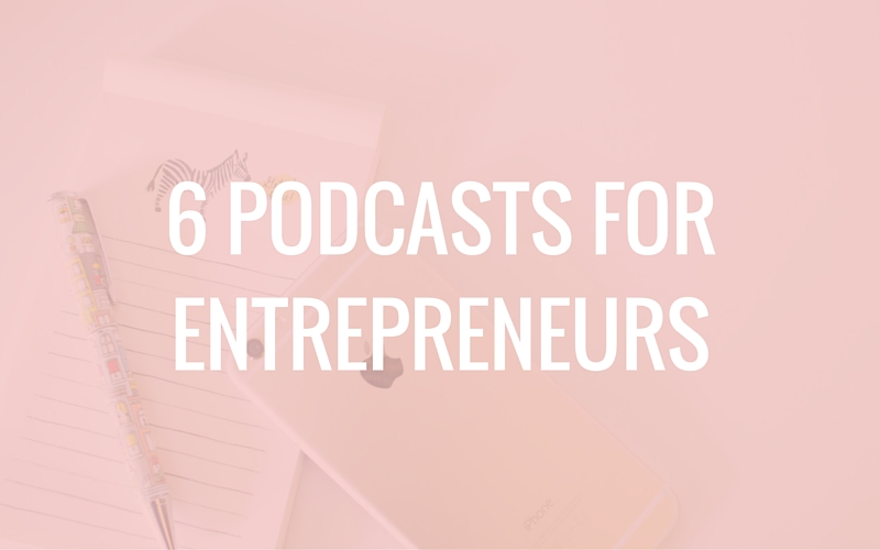 6 Podcasts for Entrepreneurs