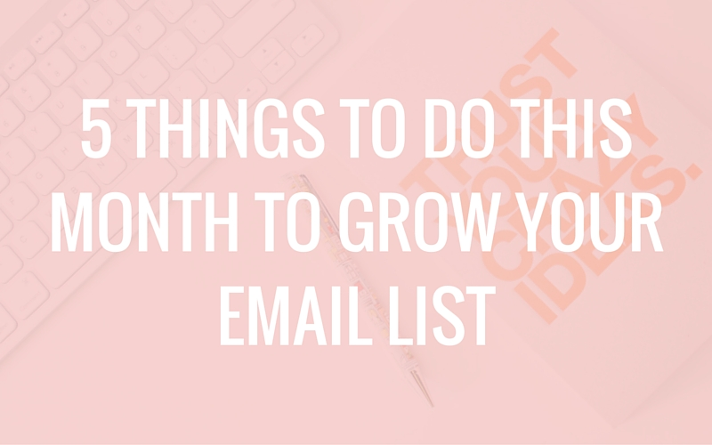 5 Things to Do This Month to Grow Your Email List