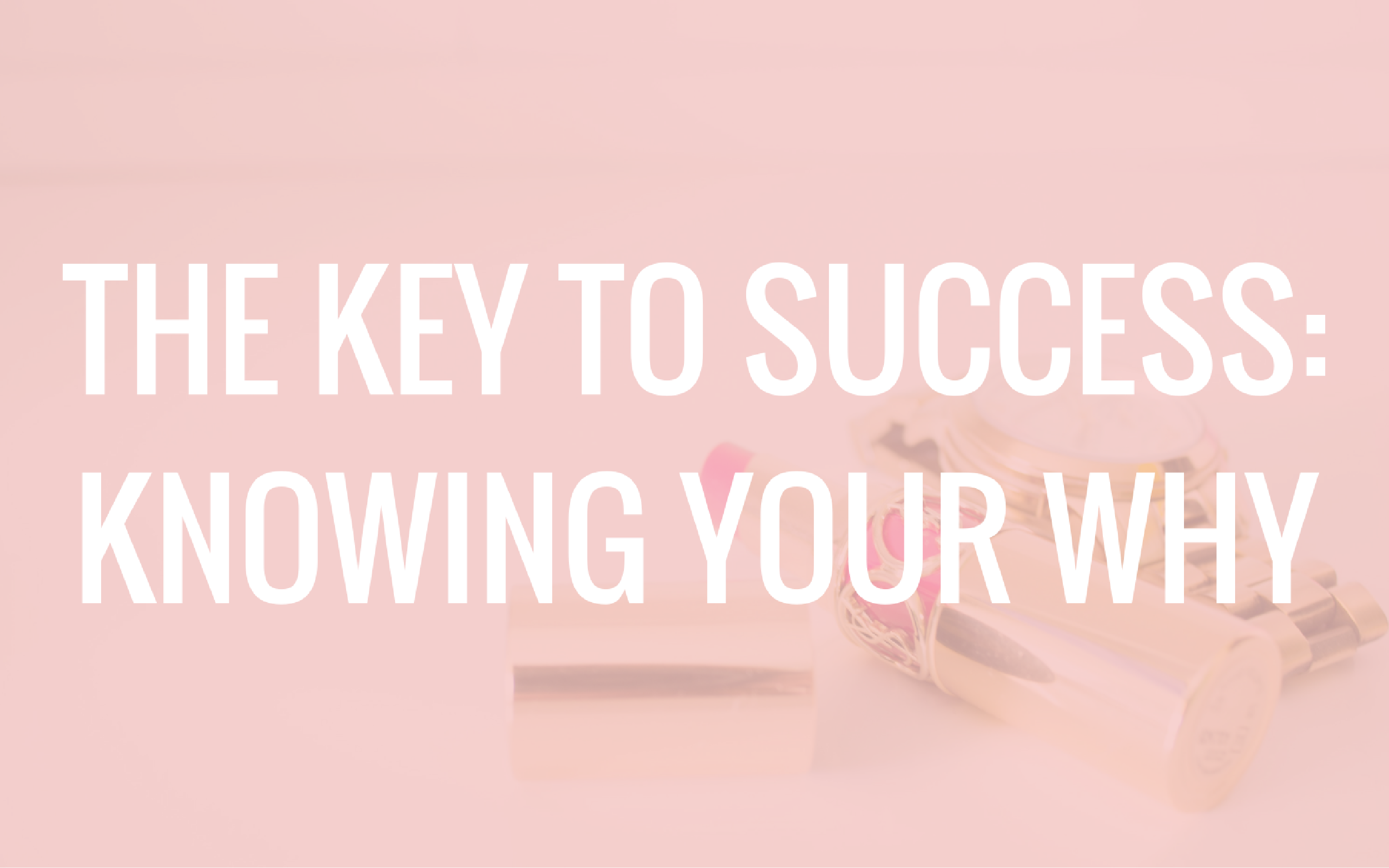 key to success, knowing your why, finding your why