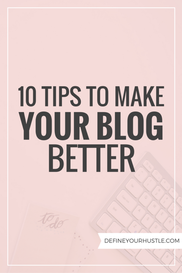 10 Tips to Make Your Blog Better