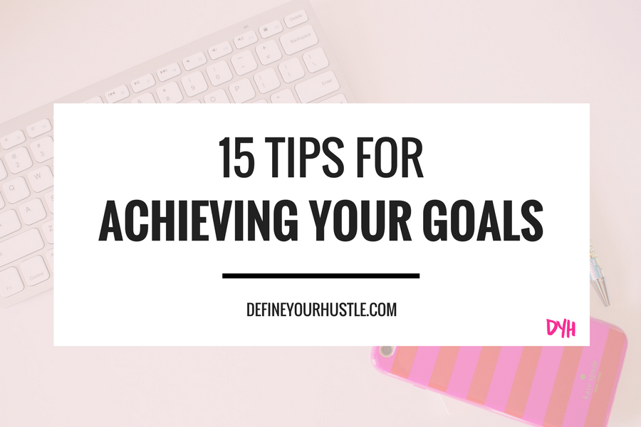 tips for achieving your goals, how to achieve your goals