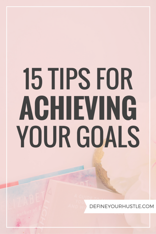 15 Tips for Achieving Your Goals