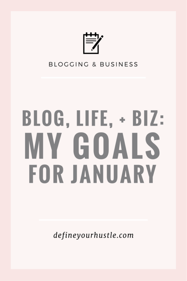 Blog, Life, + Biz: My Goals for January