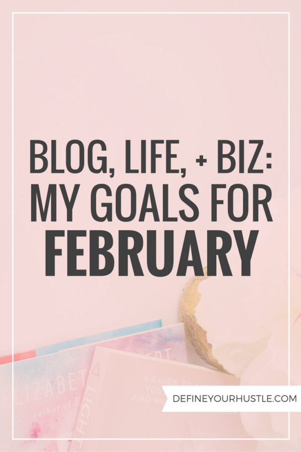 Blog, Life, + Biz: My Goals for February
