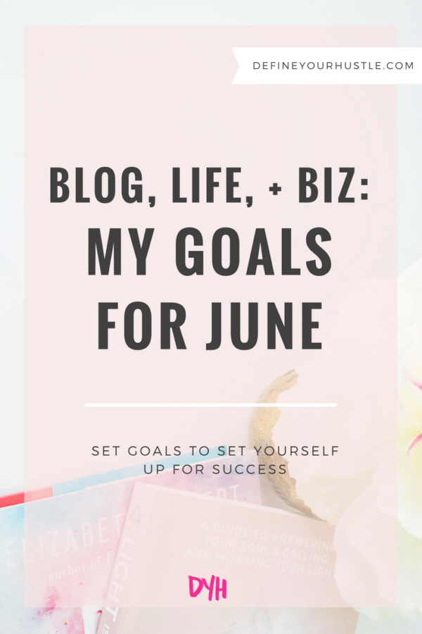 Blog, Life, + Biz: My Goals for June
