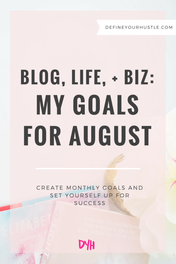 Blog, Life, + Biz: My Goals for August