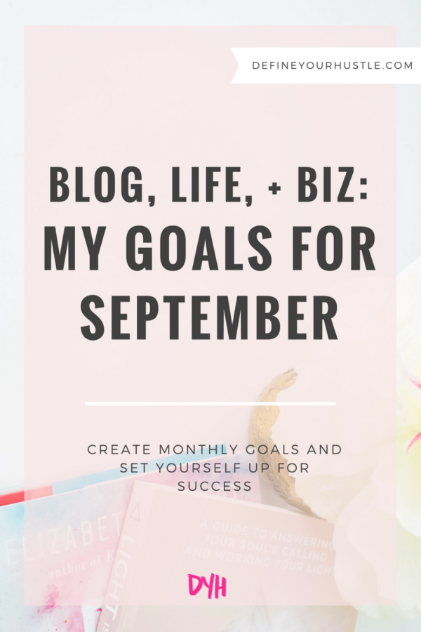 Blog, Life, + Biz: My Goals for September