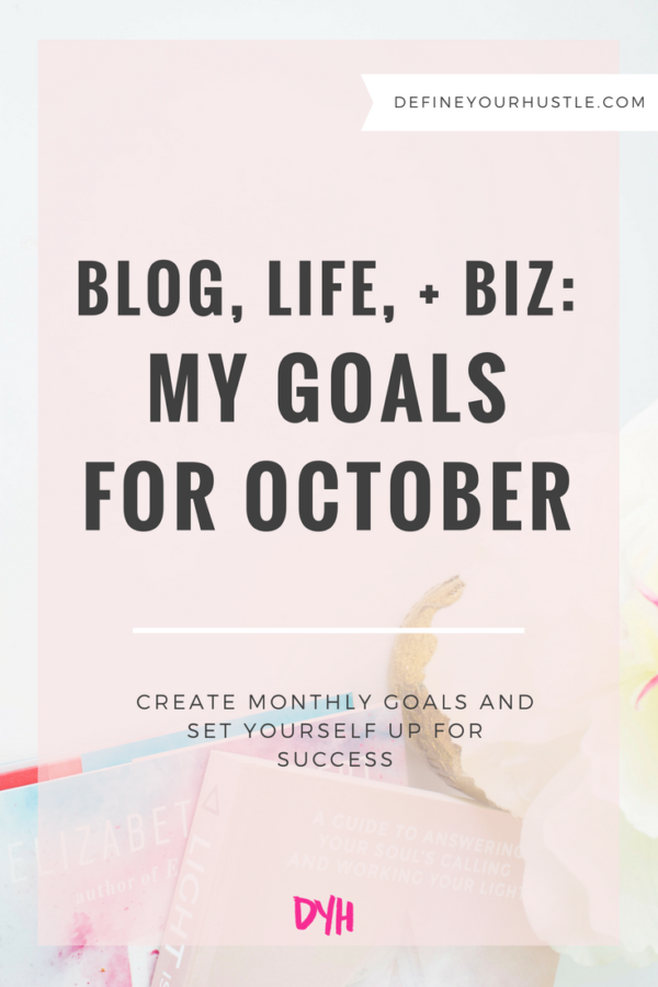 Blog, Life, + Biz: My Goals for October