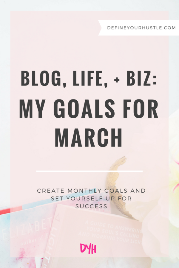 Blog, Life, + Biz: My Goals for March